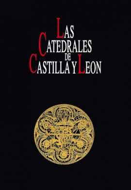 LAS CATEDRALES DE CASTILLA Y LEÓN