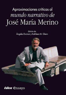 APROXIMACIONES CRÍTICAS AL MUNDO NARRATIVO DE JOSÉ MARÍA MERINO