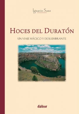 HOCES DEL DURATÓN. UN VIAJE MÁGICO Y DESLUMBRANTE