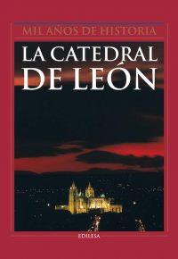 LA CATEDRAL DE LEÓN. MIL AÑOS DE HISTORIA