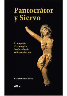 PANTOCRÁTOR Y SIERVO. ICONOGRAFÍA CRISTOLÓGICA MEDIEVAL EN LA DIÓCESIS DE LEÓN