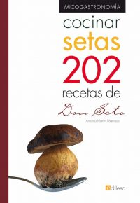 COCINAR SETAS. 202 RECETAS DE DON SETO