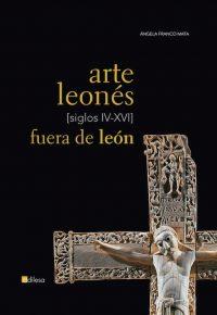 ARTE LEONÉS FUERA DE LEÓN [SIGLOS IV-XVI]