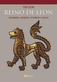 910-1230. REINO DE LEÓN. HOMBRES, MUJERES, PODERES E IDEAS